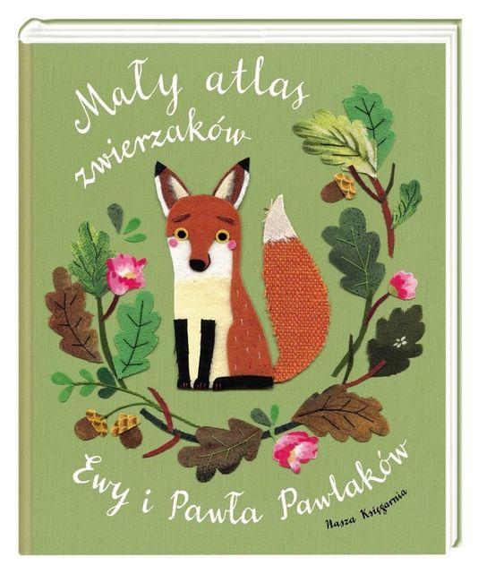 Maly atlas zwierzakow Ewy i Pawła Pawlakow